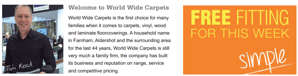 World Wide Carpets is the first choice for many families when it comes to carpets, vinyl, wood and laminate floor coverings. A household name in Farnham, Aldershot, Farnborough, Camberley, Ascot and the surrounding areas since 1971, World Wide Carpets is still very much a family firm, the company has built its business and reputation on range, service, competitive pricing and its excellent after sales service.